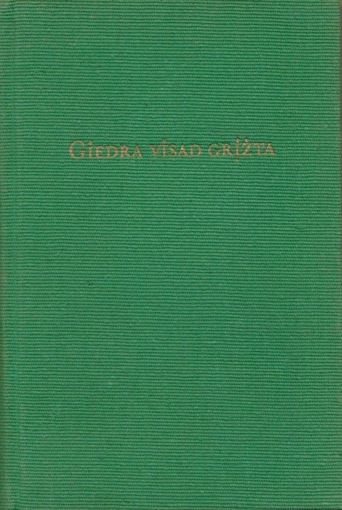 Giedra visad grįžta : novelės. – [Memmingen] : Tremtis, [1953] (Memmingen : Memminger Zeitung Verlagsdruckerei GmbH). – 215, [1] p. – Virš. aut. nenurodytas. PAVB b8170