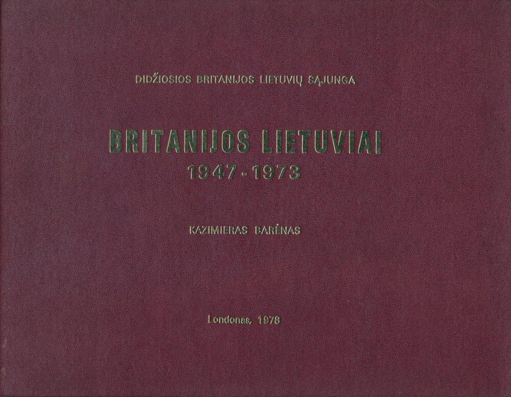 Britanijos lietuviai, 1947-1973 m. : [veiklos apžvalga] / Kazimieras Barėnas ; Didžiosios Britanijos lietuvių sąjunga. – London : Nida, 1978 (London : Nida Press). – 359, [6] p. : iliustr. PAVB S13483