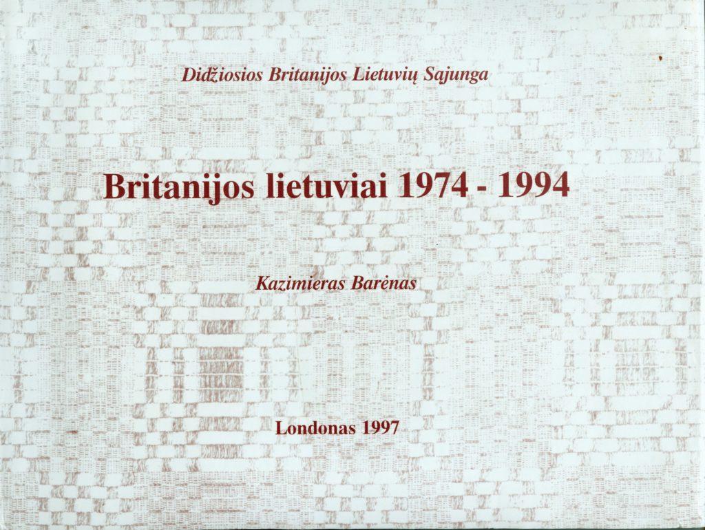 Britanijos lietuviai, 1974-1994 : [veiklos apžvalga] / Kazimieras Barėnas ; Didžiosios Britanijos lietuvių sąjunga. – Londonas : [Didžiosios Britanijos lietuvių sąjunga], 1997 (Ebbw Vale : Print. by Creative print a. design (Wales)). – VI, 407, [1] p. : iliustr. PAVB S13483