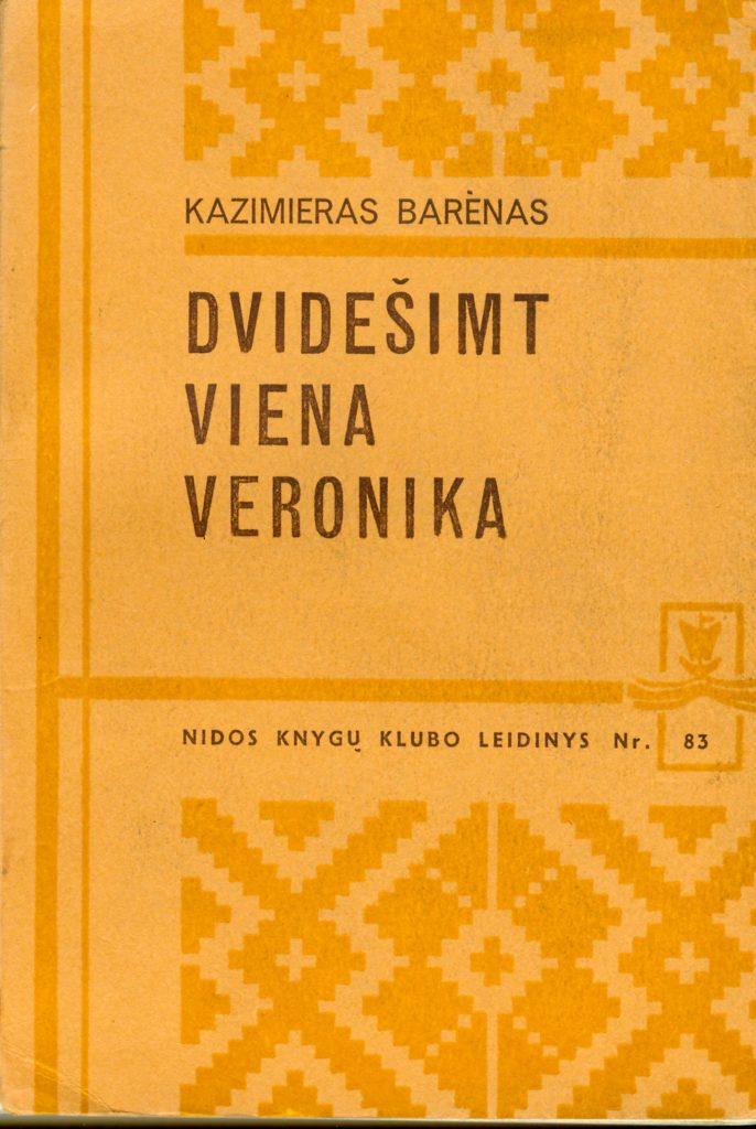 Dvidešimt viena Veronika : [novelių romanas]. – [London] : Nida, 1971 (London : Nida Press). – 458, [1] p. – (Nidos knygų klubo leidinys ; Nr. 83). PAVB S13042