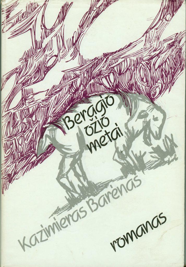 Beragio ožio metai : romanas / Kazimieras Barėnas. - [Chicago (Ill.)] : Ateitis, 1982. - 557 p. - (Literatūros serija; nr. 25). PAVB b32279