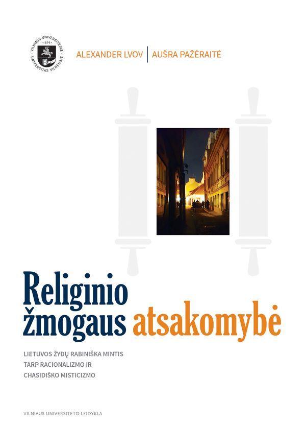 Alexanderio Lvovo ir Aušros Pažėraitės knyga Religinio žmogaus atsakomybė: Lietuvos žydų rabiniška mintis tarp racionalizmo ir chasidiško misticizmo : monografija (Vilnius, 2020)
